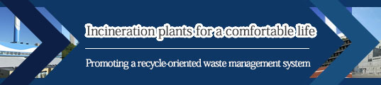 Incineration plants for a comfortable life Promoting a recycle-oriented waste management system
