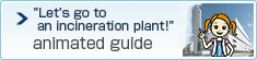 """Watch Incineration plant guidance video, and """"Let's visit an incineration plant!"""""""